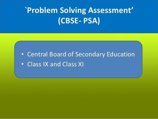 `Problem Solving Assessment' (CBSE- PSA) • Central Board of Secondary Education • Class IX and Class XI