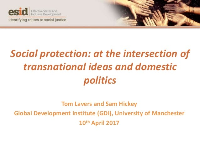 Social protection: at the intersection of transnational ideas and domestic politics Tom Lavers and Sam Hickey Global Devel...
