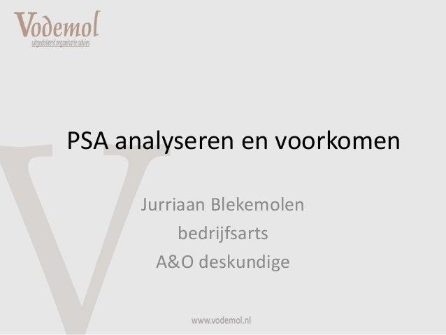PSA analyseren en voorkomen Jurriaan Blekemolen bedrijfsarts A&O deskundige