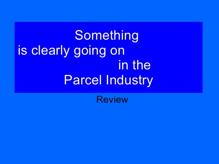 Something  is clearly going on  in the  Parcel Industry Review