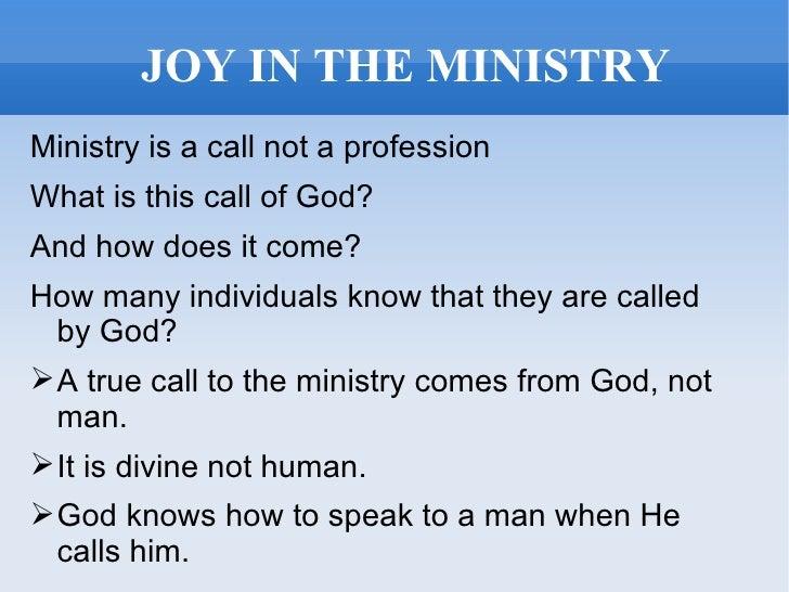 JOY IN THE MINISTRY <ul><li>Ministry is a call not a profession  </li></ul><ul><li>What is this call of God? </li></ul><ul...