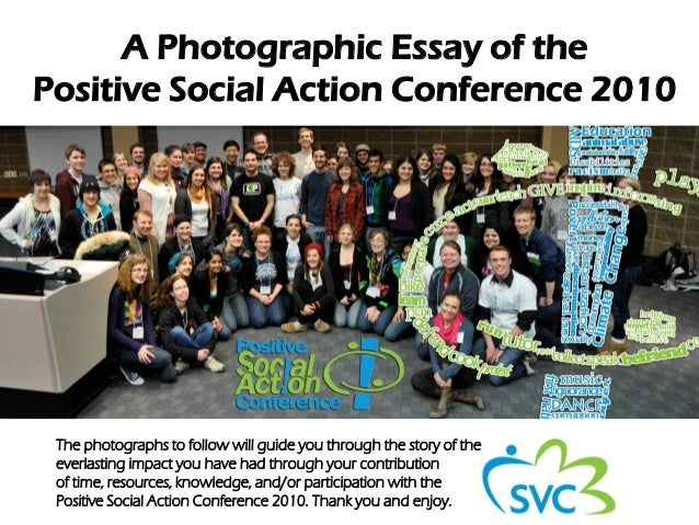 A Photographic Essay of the Positive Social Action Conference 2010 The photographs to follow will guide you through the st...