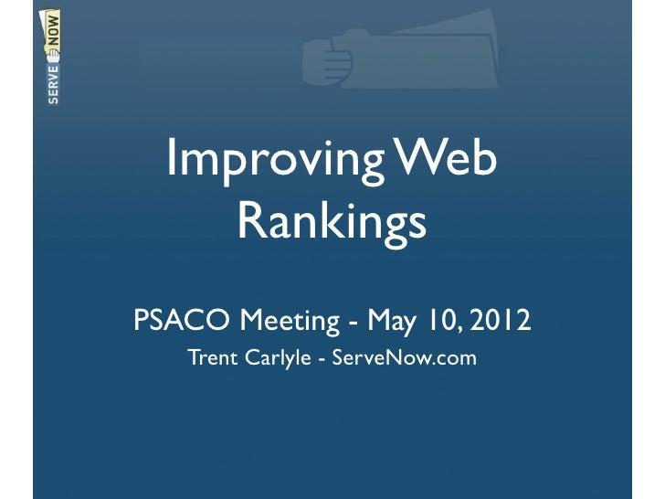 Improving Web     RankingsPSACO Meeting - May 10, 2012   Trent Carlyle - ServeNow.com
