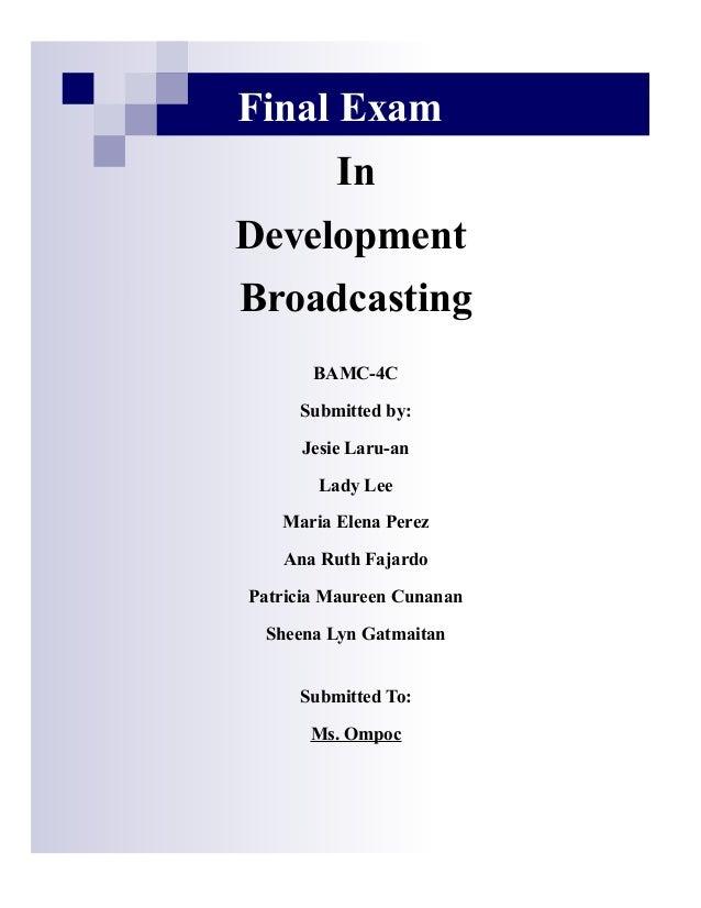 Final Exam                            In               Development•               Broadcasting    Media has great contribu...