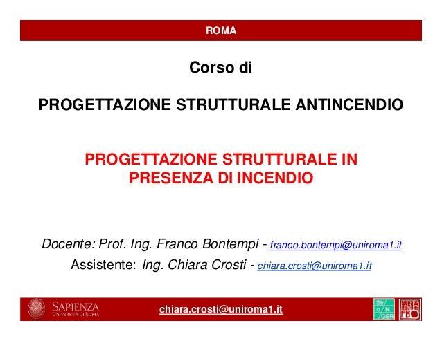 ROMA  Corso di PROGETTAZIONE STRUTTURALE ANTINCENDIO  PROGETTAZIONE STRUTTURALE IN PRESENZA DI INCENDIO  Docente: Prof. In...