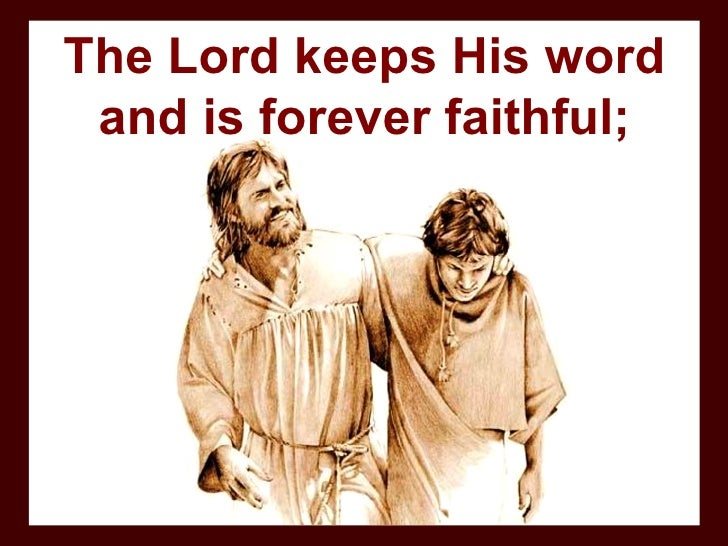 The Lord keeps His word and is forever faithful;