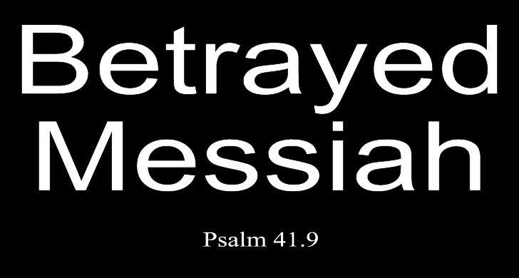 Betrayed Messiah Psalm 41.9