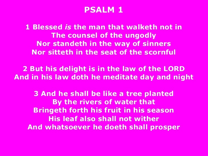 PSALM 1 1 Blessed  is  the man that walketh not in The counsel of the ungodly Nor standeth in the way of sinners Nor sitte...
