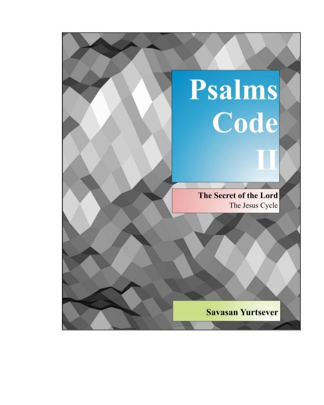 Psalms Code II - The Secret of the Lord – The Jesus Cycle - © 2010 Savasan Yurtsever. All rights reserved. 2 © Copyright 2...