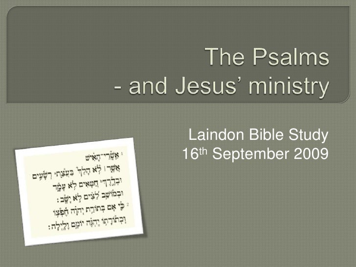 The Psalms- and Jesus' ministry<br />Laindon Bible Study<br />16th September 2009<br />