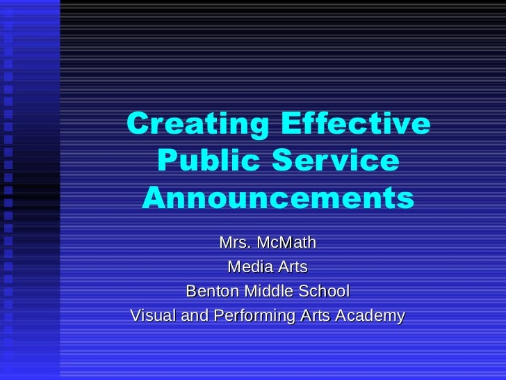 Creating Effective Public Service Announcements Mrs. McMath Media Arts Benton Middle School Visual and Performing Arts Aca...