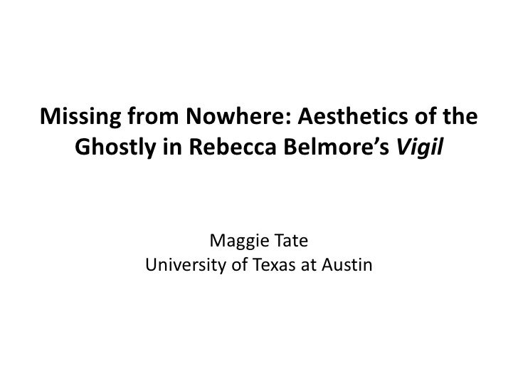 Missing from Nowhere: Aesthetics of the   Ghostly in Rebecca Belmore's Vigil                 Maggie Tate         Universit...