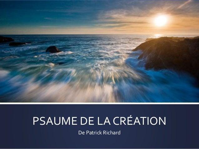 PSAUME DE LA CRÉATION De Patrick Richard