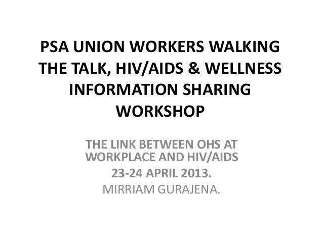 PSA UNION WORKERS WALKINGTHE TALK, HIV/AIDS & WELLNESSINFORMATION SHARINGWORKSHOPTHE LINK BETWEEN OHS ATWORKPLACE AND HIV/...
