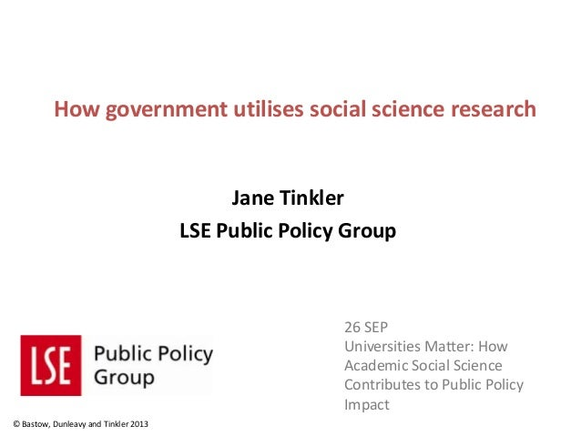 How government utilises social science research Jane Tinkler LSE Public Policy Group 26 SEP Universities Matter: How Acade...