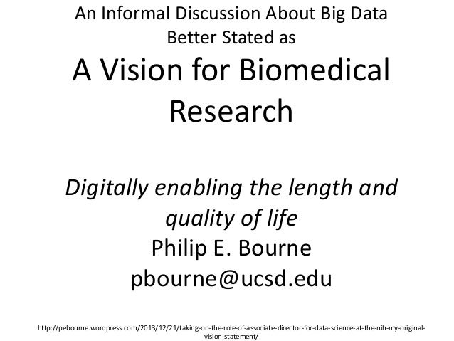 An Informal Discussion About Big Data Better Stated as  A Vision for Biomedical Research Digitally enabling the length and...