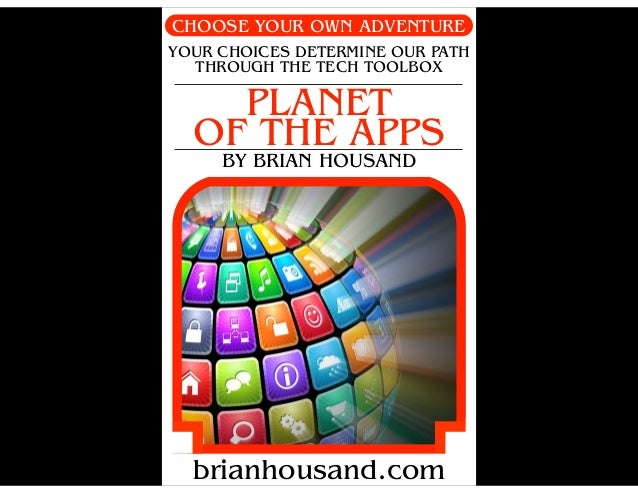 CHOOSE YOUR OWN ADVENTURE PLANET OF THE APPS BY BRIAN HOUSAND YOUR CHOICES DETERMINE OUR PATH THROUGH THE TECH TOOLBOX bri...