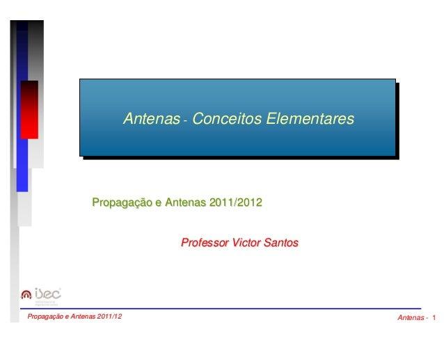 AAnntteennaass--CCoonncceeiittooss EElleemmeennttaarreess  Propagação e Antenas 2011/2012  Professor Victor Santos  Propag...