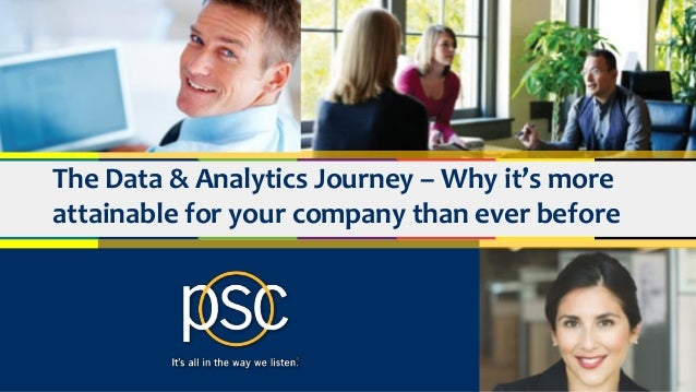 © 2017 PSC Group, LLC CAMPIT® The Data & Analytics Journey – Why it's more attainable for your company than ever before