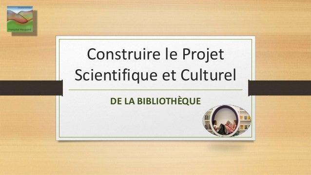 Construire le Projet Scientifique et Culturel DE LA BIBLIOTHÈQUE 1