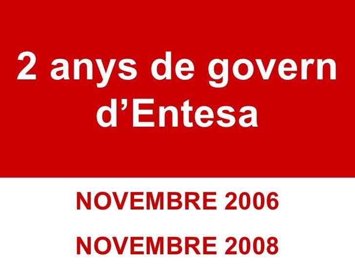 2 anys de govern d'Entesa NOVEMBRE 2006 NOVEMBRE 2008