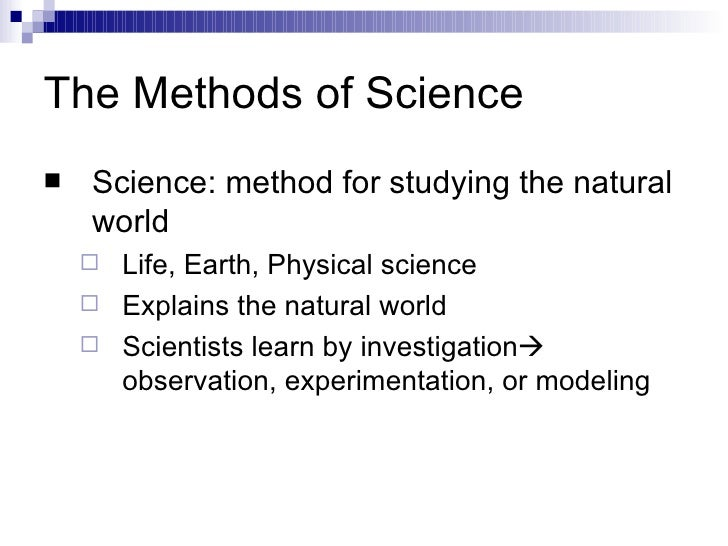 The Methods of Science <ul><li>Science: method for studying the natural world </li></ul><ul><ul><li>Life, Earth, Physical ...