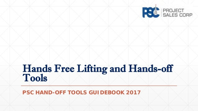 Hands Free Lifting and Hands-off Tools PSC HAND-OFF TOOLS GUIDEBOOK 2017