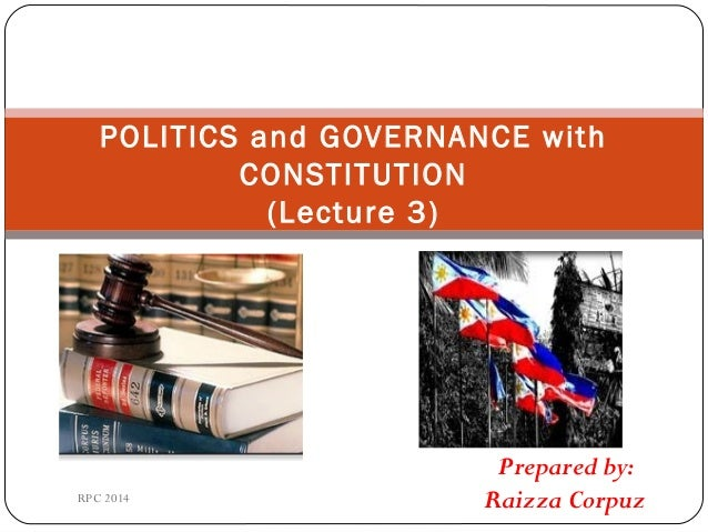 Prepared by: Raizza Corpuz POLITICS and GOVERNANCE with CONSTITUTION (Lecture 3) RPC 2014