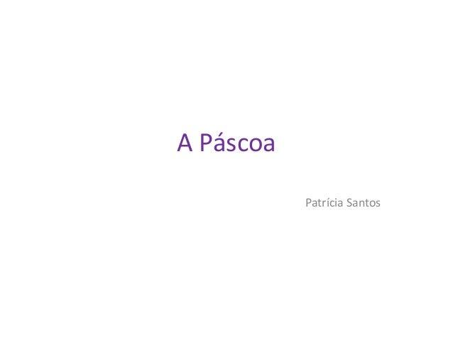 A Páscoa Patrícia Santos