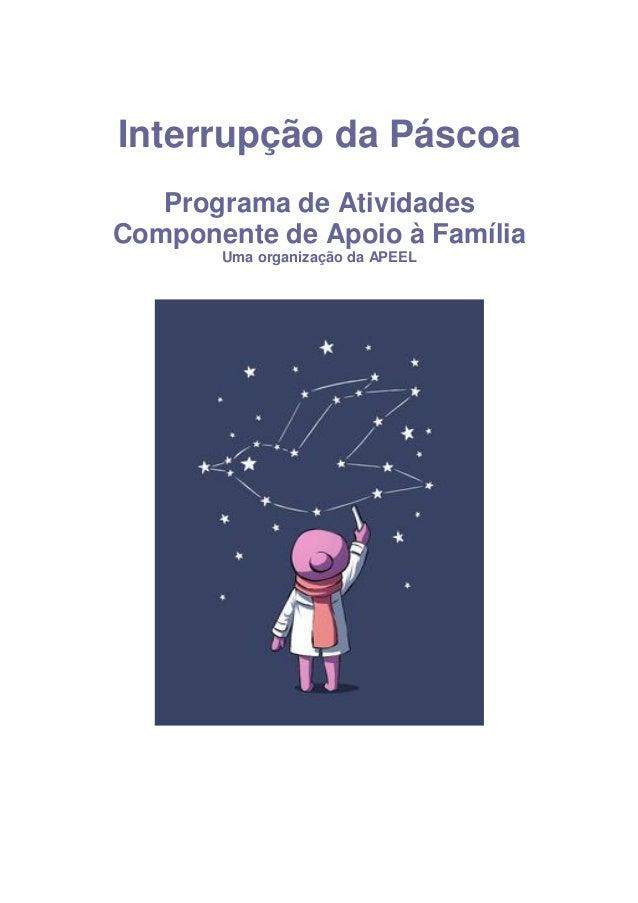 Interrupção da Páscoa Programa de Atividades Componente de Apoio à Família Uma organização da APEEL