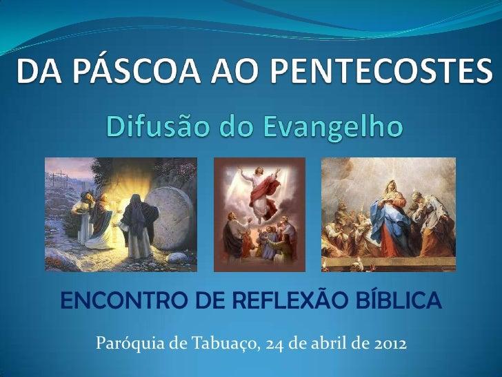 ENCONTRO DE REFLEXÃO BÍBLICA  Paróquia de Tabuaço, 24 de abril de 2012