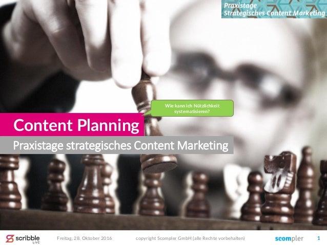 Praxistage strategisches Content Marketing Content Planning copyright Scompler GmbH (alle Rechte vorbehalten) 1Freitag, 28...
