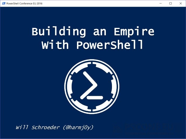 Building an Empire With PowerShell Will Schroeder (@harmj0y)