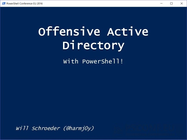 Offensive Active Directory Will Schroeder (@harmj0y) With PowerShell!