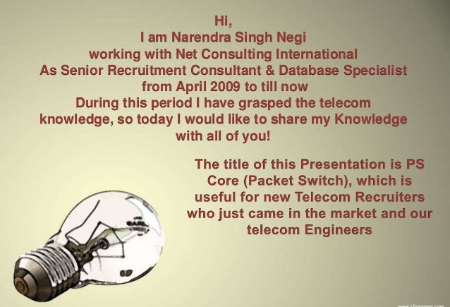 Hi,               I am Narendra Singh Negi       working with Net Consulting InternationalAs Senior Recruitment Consultant...