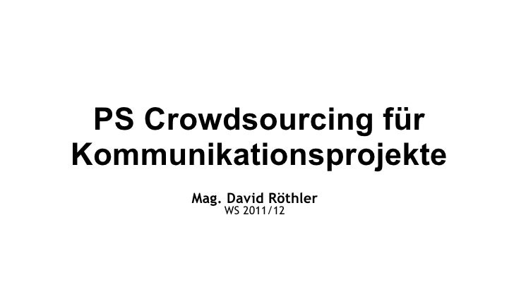 PS Crowdsourcing für Kommunikationsprojekte Mag. David Röthler WS 2011/12
