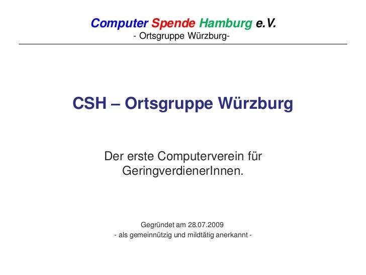 CSH – Ortsgruppe Würzburg<br />Der erste Computerverein für GeringverdienerInnen.<br />Gegründet am 28.07.2009<br />- als...