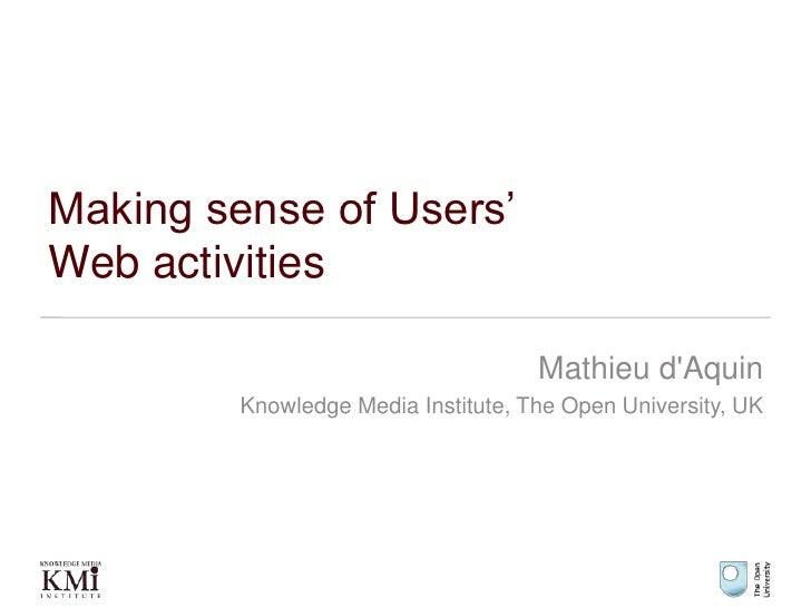 Making sense of Users' Web activities<br />Mathieu d'Aquin<br />Knowledge Media Institute, The Open University, UK<br />