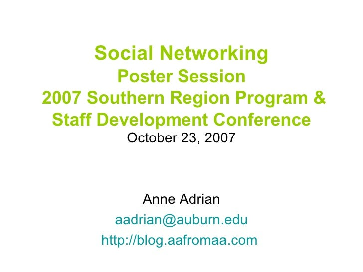 Social Networking Poster Session  2007 Southern Region Program & Staff Development Conference October 23, 2007 Anne Adrian...