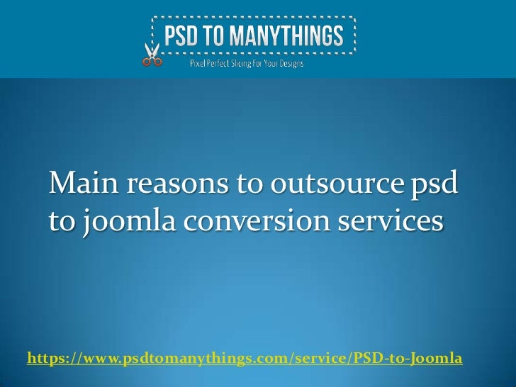 Main reasons to outsource psd  to joomla conversion serviceshttps://www.psdtomanythings.com/service/PSD-to-Joomla