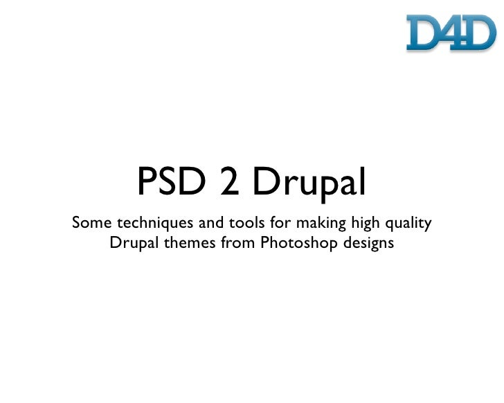 PSD 2 Drupal Some techniques and tools for making high quality     Drupal themes from Photoshop designs
