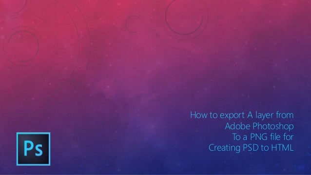 How to export A layer from Adobe Photoshop To a PNG file for Creating PSD to HTML