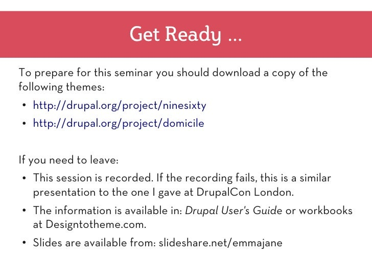 Get Ready ...To prepare for this seminar you should download a copy of thefollowing themes:●   http://drupal.org/project/n...