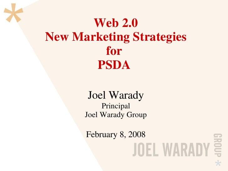 Web 2.0 New Marketing Strategies for  PSDA  Joel Warady Principal Joel Warady Group February 8, 2008