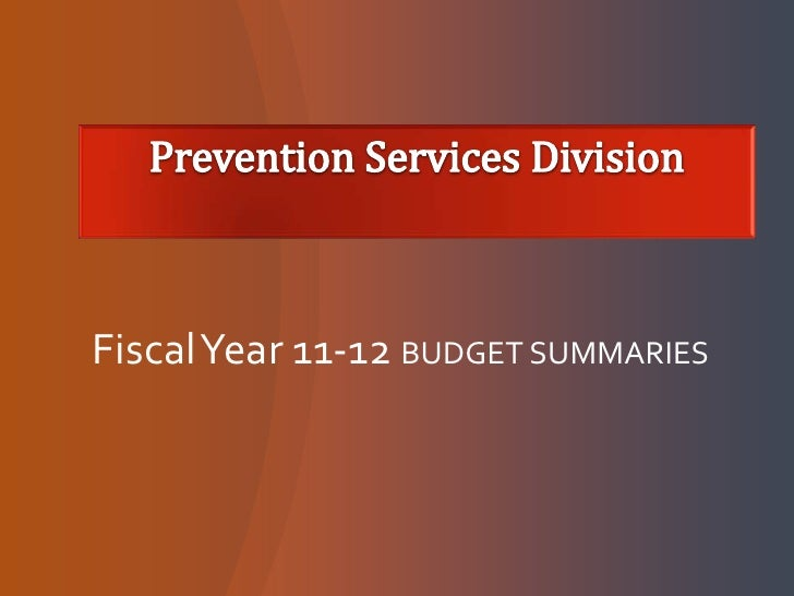 Prevention Services Division<br />Fiscal Year 11-12 BUDGET SUMMARIES<br />