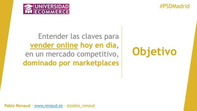 Objetivo Entender las claves para vender online hoy en día, en un mercado competitivo, dominado por marketplaces #PSDMadri...