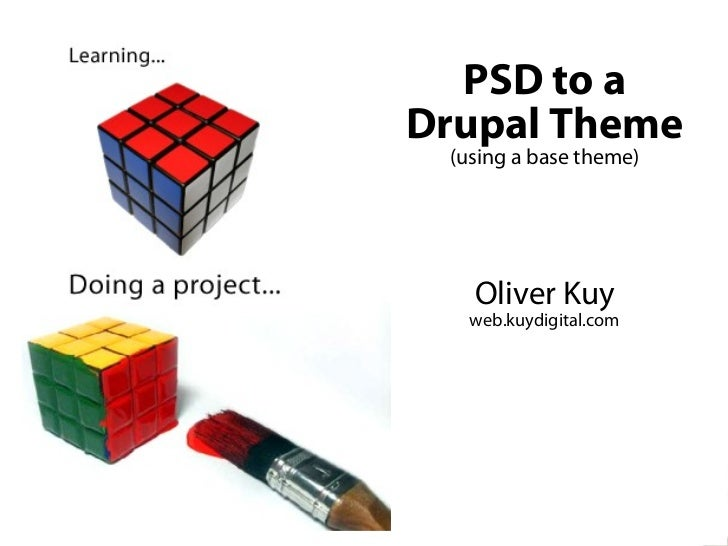 PSD to a                        Drupal Theme                              (using a base theme)                            ...
