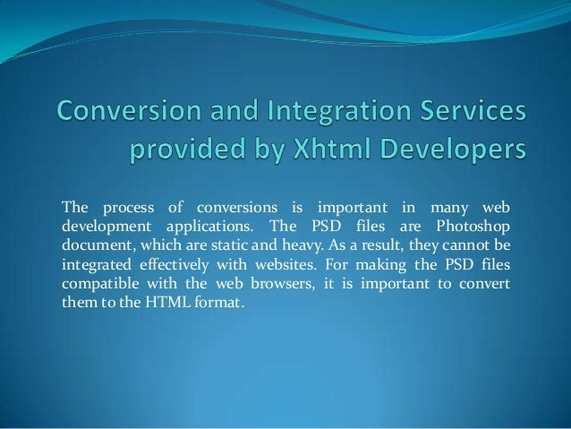 The process of conversions is important in many web development applications. The PSD files are Photoshop document, which ...