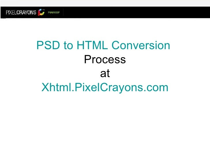 PSD to HTML Conversion  Process at Xhtml.PixelCrayons.com