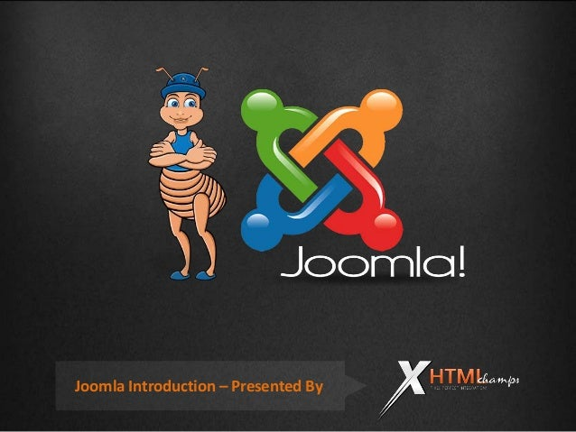 Joomla Introduction – Presented By